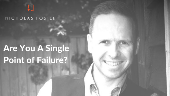 Are You A Single Point of Failure?